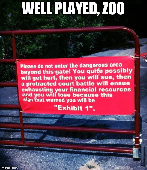 zoo sign | WELL PLAYED, ZOO | image tagged in zoo sign,zoo,sign,sue,legal,lawyers | made w/ Imgflip meme maker