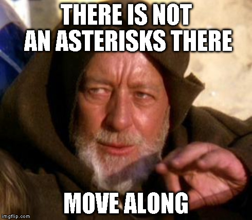 THERE IS NOT AN ASTERISKS THERE MOVE ALONG | made w/ Imgflip meme maker