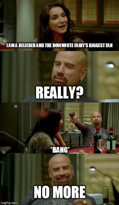 Downvote fairy, come at me bro! | I AM A BELIEBER AND THE DOWNVOTE FAIRY'S BIGGEST FAN REALLY? *BANG* NO MORE | image tagged in memes,skinhead john travolta,downvote fairy,justin beiber | made w/ Imgflip meme maker