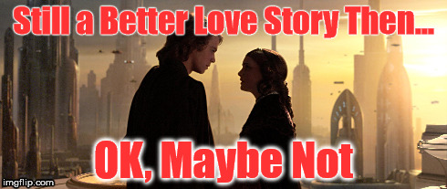 Still a Better Love Story Then... OK, Maybe Not | image tagged in anakin,love story,twilight,star wars | made w/ Imgflip meme maker