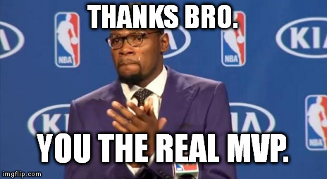 You The Real MVP Meme | THANKS BRO. YOU THE REAL MVP. | image tagged in memes,you the real mvp | made w/ Imgflip meme maker