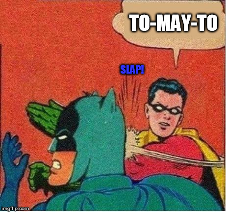 robin strikes back | TO-MAY-TO SLAP! | image tagged in robin strikes back | made w/ Imgflip meme maker