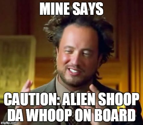 Ancient Aliens Meme | MINE SAYS CAUTION: ALIEN SHOOP DA WHOOP ON BOARD | image tagged in memes,ancient aliens | made w/ Imgflip meme maker