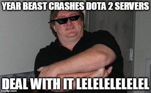 Gaben Deat with it | YEAR BEAST CRASHES DOTA 2 SERVERS DEAL WITH IT LELELELELELEL | image tagged in gaben deat with it | made w/ Imgflip meme maker