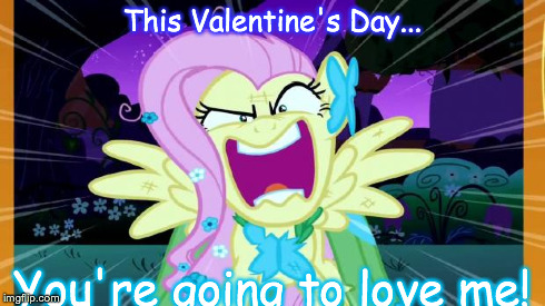 Fluttershy love | This Valentine's Day... You're going to love me! | image tagged in fluttershy love | made w/ Imgflip meme maker