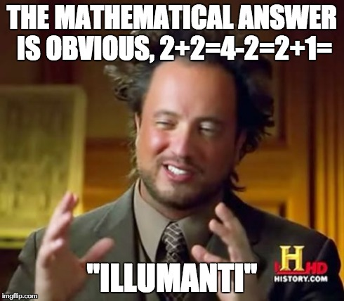 "Ancient Aliens Meme | THE MATHEMATICAL ANSWER IS OBVIOUS, 2+2=4-2=2+1= ""ILLUMANTI"" 