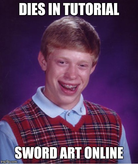 Bad Luck Brian Meme | DIES IN TUTORIAL SWORD ART ONLINE | image tagged in memes,bad luck brian | made w/ Imgflip meme maker