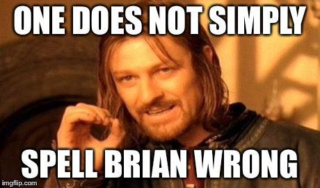 One Does Not Simply Meme | ONE DOES NOT SIMPLY SPELL BRIAN WRONG | image tagged in memes,one does not simply | made w/ Imgflip meme maker