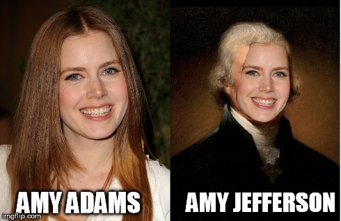 AMY ADAMS AMY JEFFERSON | image tagged in amy adams,amy,thomas jefferson,jefferson,presidents,president | made w/ Imgflip meme maker
