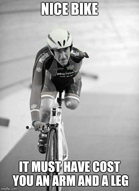 NICE BIKE IT MUST HAVE COST YOU AN ARM AND A LEG | image tagged in memes,bike,arm,leg | made w/ Imgflip meme maker
