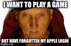 Saw Fulla | I WANT TO PLAY A GAME BUT HAVE FORGOTTEN MY APPLE LOGIN | image tagged in memes,saw fulla | made w/ Imgflip meme maker