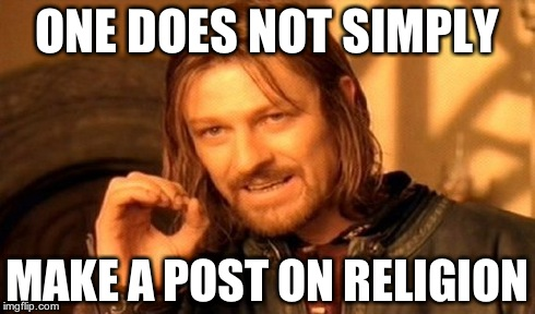 One Does Not Simply | ONE DOES NOT SIMPLY MAKE A POST ON RELIGION | image tagged in memes,one does not simply | made w/ Imgflip meme maker