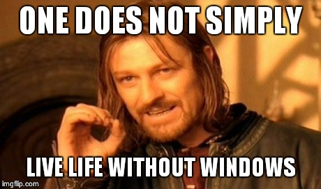 One Does Not Simply Meme | ONE DOES NOT SIMPLY LIVE LIFE WITHOUT WINDOWS | image tagged in memes,one does not simply | made w/ Imgflip meme maker