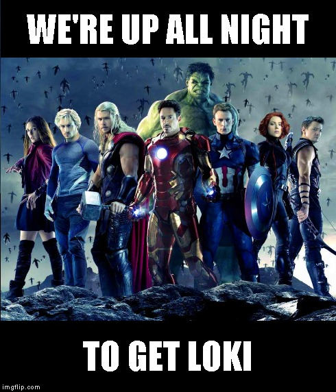 WE'RE UP ALL NIGHT TO GET LOKI | image tagged in avengers,daft punk,superheroes,funny,marvel,pharrell williams | made w/ Imgflip meme maker