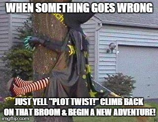 "Cheeky Witch Plot Twist | WHEN SOMETHING GOES WRONG JUST YELL ""PLOT TWIST!"" CLIMB BACK ON THAT BROOM & BEGIN A NEW ADVENTURE! 