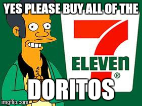 simpsons | YES PLEASE BUY ALL OF THE DORITOS | image tagged in simpsons | made w/ Imgflip meme maker