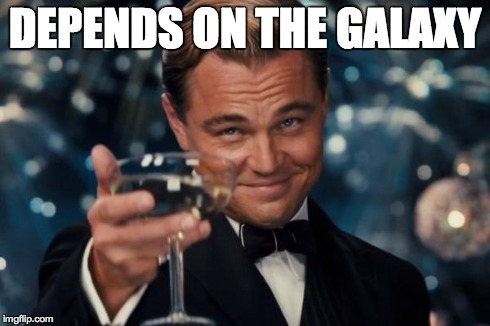 Leonardo Dicaprio Cheers Meme | DEPENDS ON THE GALAXY | image tagged in memes,leonardo dicaprio cheers | made w/ Imgflip meme maker