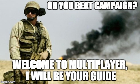 you see that smoke? | OH YOU BEAT CAMPAIGN? WELCOME TO MULTIPLAYER, I WILL BE YOUR GUIDE | image tagged in you see that smoke | made w/ Imgflip meme maker