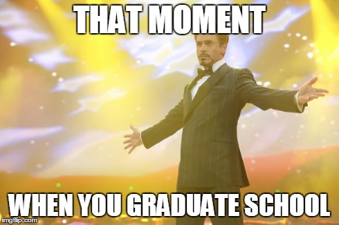 Tony Stark success | THAT MOMENT WHEN YOU GRADUATE SCHOOL | image tagged in tony stark success | made w/ Imgflip meme maker