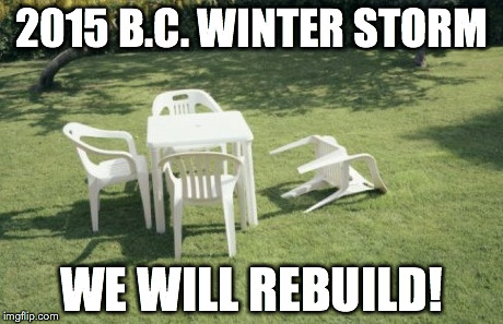 We Will Rebuild | 2015 B.C. WINTER STORM WE WILL REBUILD! | image tagged in memes,we will rebuild | made w/ Imgflip meme maker