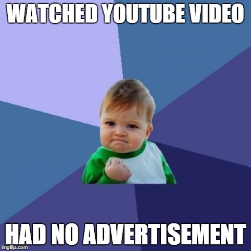 Success Kid Meme | WATCHED YOUTUBE VIDEO HAD NO ADVERTISEMENT | image tagged in memes,success kid | made w/ Imgflip meme maker
