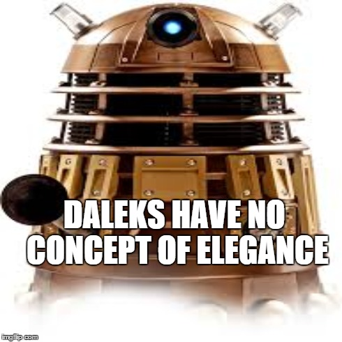 DALEKS HAVE NO CONCEPT OF ELEGANCE | made w/ Imgflip meme maker