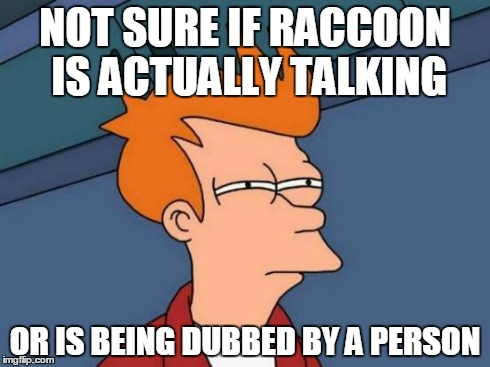 Futurama Fry Meme | NOT SURE IF RACCOON IS ACTUALLY TALKING OR IS BEING DUBBED BY A PERSON | image tagged in memes,futurama fry | made w/ Imgflip meme maker
