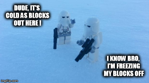 Negative degree weather affects everyone. | DUDE, IT'S COLD AS BLOCKS OUT HERE ! I KNOW BRO, I'M FREEZING MY BLOCKS OFF | image tagged in lego snowtroopers,lego,cold,winter,freezing,snow | made w/ Imgflip meme maker