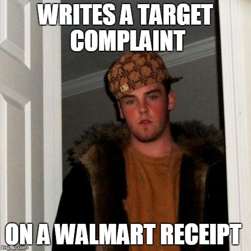 Scumbag Steve Meme | WRITES A TARGET COMPLAINT ON A WALMART RECEIPT | image tagged in memes,scumbag steve | made w/ Imgflip meme maker