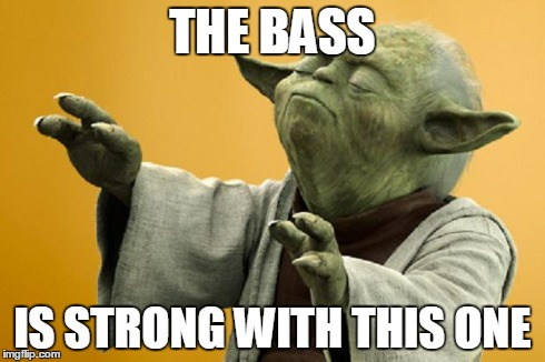 Yoda Bass Strong | THE BASS IS STRONG WITH THIS ONE | image tagged in yoda bass strong | made w/ Imgflip meme maker