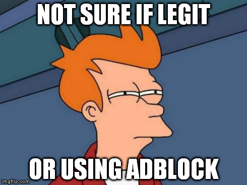 Futurama Fry Meme | NOT SURE IF LEGIT OR USING ADBLOCK | image tagged in memes,futurama fry | made w/ Imgflip meme maker