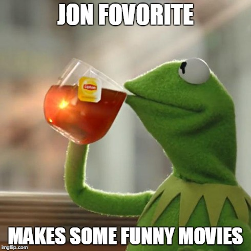 But Thats None Of My Business Meme | JON FOVORITE MAKES SOME FUNNY MOVIES | image tagged in memes,but thats none of my business,kermit the frog | made w/ Imgflip meme maker