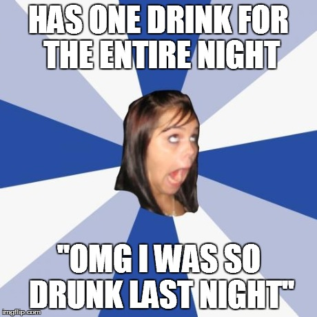 "Annoying Facebook Girl Meme | HAS ONE DRINK FOR THE ENTIRE NIGHT ""OMG I WAS SO DRUNK LAST NIGHT"" 