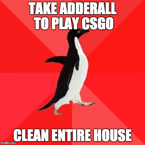 Socially Awesome Penguin | TAKE ADDERALL TO PLAY CSGO CLEAN ENTIRE HOUSE | image tagged in memes,socially awesome penguin | made w/ Imgflip meme maker