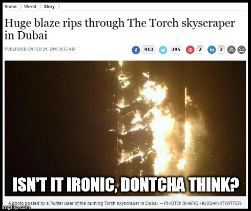 ISN'T IT IRONIC, DONTCHA THINK? | image tagged in memes,irony,fire,dubai | made w/ Imgflip meme maker