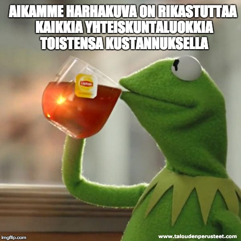 Suuri illuusio | AIKAMME HARHAKUVA ON RIKASTUTTAA KAIKKIA YHTEISKUNTALUOKKIA TOISTENSA KUSTANNUKSELLA | image tagged in memes,but thats none of my business,kermit the frog,talous,hyvinvointivatio,verotus | made w/ Imgflip meme maker