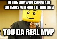 You da real lego MVP | TO THE GUY WHO CAN WALK ON LEGOS WITHOUT IT HURTING YOU DA REAL MVP | image tagged in office lego,you da real mvp,lego | made w/ Imgflip meme maker