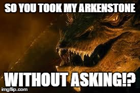 SO YOU TOOK MY ARKENSTONE WITHOUT ASKING!? | image tagged in smaug | made w/ Imgflip meme maker
