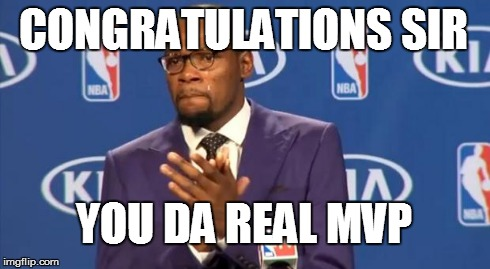 You The Real MVP Meme | CONGRATULATIONS SIR YOU DA REAL MVP | image tagged in memes,you the real mvp | made w/ Imgflip meme maker