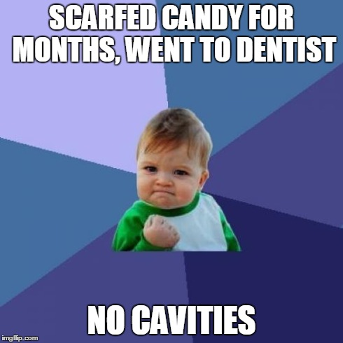 Success Kid Meme | SCARFED CANDY FOR MONTHS, WENT TO DENTIST NO CAVITIES | image tagged in memes,success kid | made w/ Imgflip meme maker