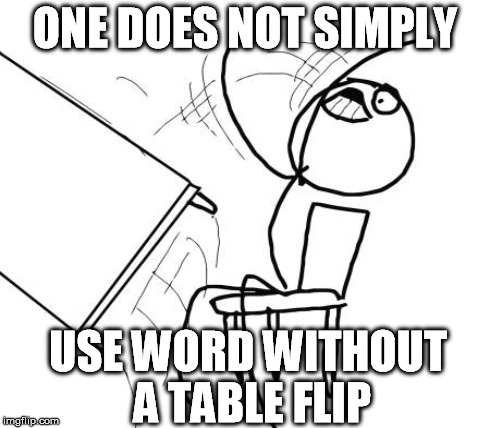 ONE DOES NOT SIMPLY USE WORD WITHOUT A TABLE FLIP | made w/ Imgflip meme maker