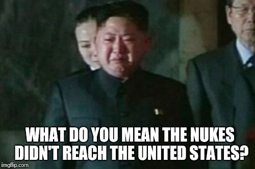 Kim Jong Un Sad | WHAT DO YOU MEAN THE NUKES DIDN'T REACH THE UNITED STATES? | image tagged in memes,kim jong un sad | made w/ Imgflip meme maker