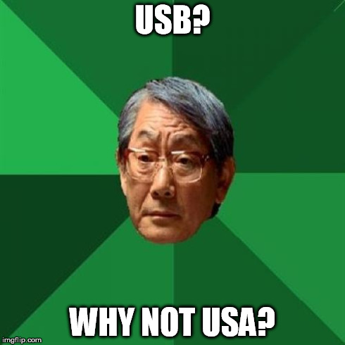 High Expectations Asian Father Meme | USB? WHY NOT USA? | image tagged in memes,high expectations asian father | made w/ Imgflip meme maker
