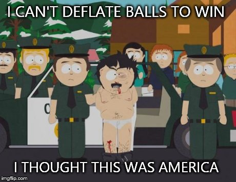 I thought this was America South Park | I CAN'T DEFLATE BALLS TO WIN I THOUGHT THIS WAS AMERICA | image tagged in i thought this was america south park | made w/ Imgflip meme maker