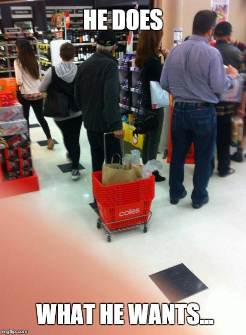 HE DOES WHAT HE WANTS... | image tagged in lol guy,shopping cart | made w/ Imgflip meme maker