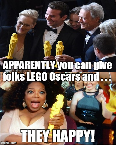 Lego Oscars are just as good! | APPARENTLY you can give folks LEGO Oscars and . . . THEY HAPPY! | image tagged in oscar,lego,funny | made w/ Imgflip meme maker