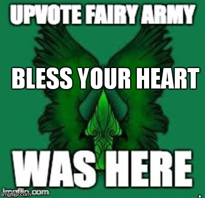 upvote fairy army | BLESS YOUR HEART | image tagged in upvote fairy army | made w/ Imgflip meme maker