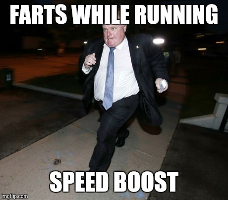 Running Rob Ford | FARTS WHILE RUNNING SPEED BOOST | image tagged in running rob ford,funny | made w/ Imgflip meme maker