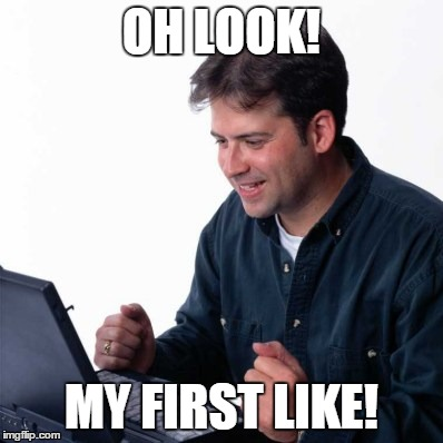 Net Noob | OH LOOK! MY FIRST LIKE! | image tagged in memes,net noob | made w/ Imgflip meme maker