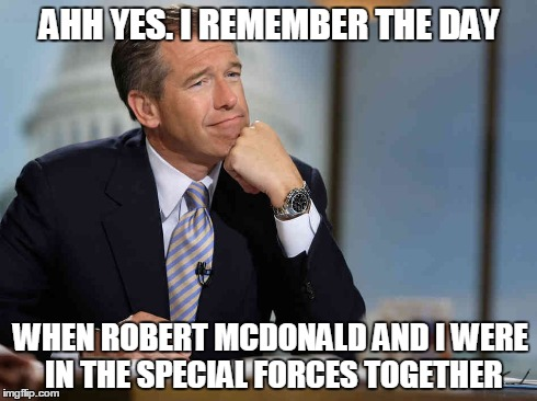 Brian Williams remembers those days, serving in the Special Forces shoulder to shoulder with Robert McDonald | AHH YES. I REMEMBER THE DAY WHEN ROBERT MCDONALD AND I WERE IN THE SPECIAL FORCES TOGETHER | image tagged in brian,williams,robert,mcdonald,special,forces | made w/ Imgflip meme maker
